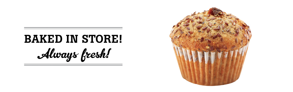 Baked in store! Always fresh!